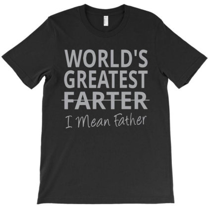 World's Greatest Farter I Mean T-shirt Designed By Yusrizal_
