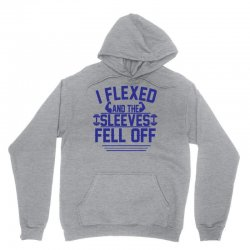 I Flexed and the Sleeves Fell Off Unisex Hoodie | Artistshot