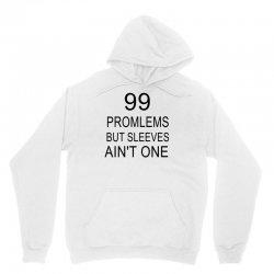 99 Promlems But Sleeves Ain't One Unisex Hoodie   Artistshot