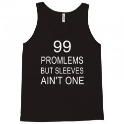 99 Promlems But Sleeves Ain't One Tank Top   Artistshot