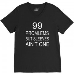 99 Promlems But Sleeves Ain't One V-Neck Tee   Artistshot
