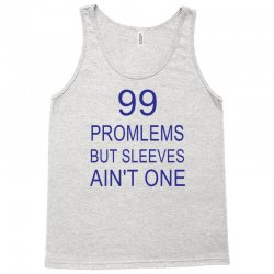 99 Promlems But Sleeves Ain't One Tank Top | Artistshot