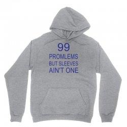 99 Promlems But Sleeves Ain't One Unisex Hoodie | Artistshot