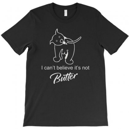I Can't Believe It's Not Butter T-shirt Designed By Henz Art