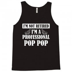 I'm Not Retired I'm A Professional Pop Pop Tank Top   Artistshot