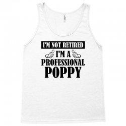 I'm Not Retired I'm A Professional Poppy Tank Top | Artistshot