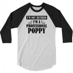 I'm Not Retired I'm A Professional Poppy 3/4 Sleeve Shirt | Artistshot