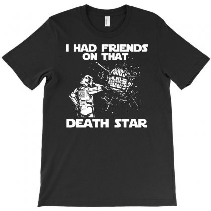 I Had Friends On That Death Star T-shirt Designed By Henz Art