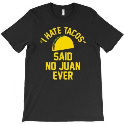 I Hate Tacos Said No Juan Funny T-shirt Designed By Henz Art