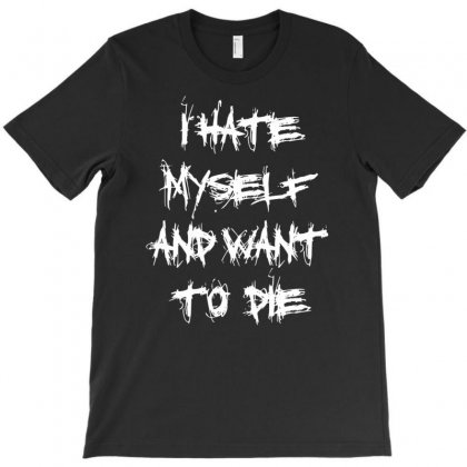 I Hate Myself And Want To Die T-shirt Designed By Henz Art