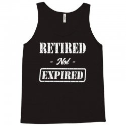 Retired Not Expired Tank Top | Artistshot