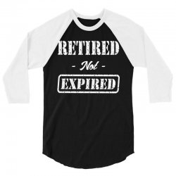 Retired Not Expired 3/4 Sleeve Shirt | Artistshot