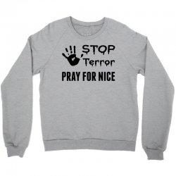 Stop Terror Pray For Nice Crewneck Sweatshirt | Artistshot