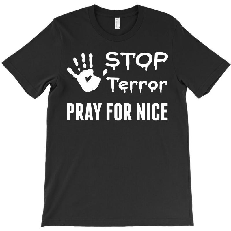 Stop Terror Pray For Nice T-shirt | Artistshot