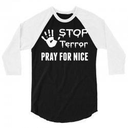 Stop Terror Pray For Nice 3/4 Sleeve Shirt | Artistshot
