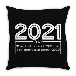 2021 Definition The First Rule Of 2021 Is You Don't Talk About 2020 Throw Pillow Designed By Sweter