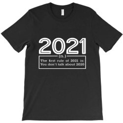 2021 Definition The First Rule Of 2021 Is You Don't Talk About 2020 T-shirt Designed By Sweter