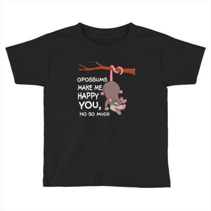 Opossums Make Me Happy You, No So Much Toddler T-shirt Designed By Rardesign
