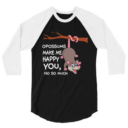 Opossums Make Me Happy You, No So Much 3/4 Sleeve Shirt Designed By Rardesign
