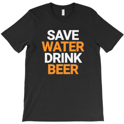 Save Water Drink Beer T-shirt Designed By Jack14