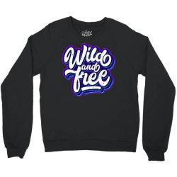 wild and free (2) Crewneck Sweatshirt | Artistshot