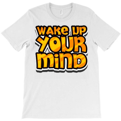 Wake Up Your Mind T-shirt Designed By Dhiart