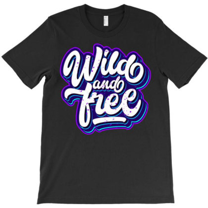 Wild And Free (2) T-shirt Designed By Dhiart