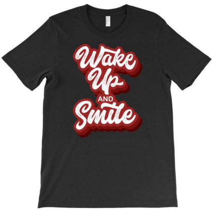 Wake Up And Smile T-shirt Designed By Dhiart