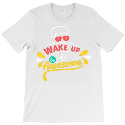 Wake Up And Be Awesome1 T-shirt Designed By Dhiart