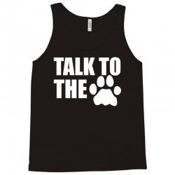 Talk To the Paw Tank Top | Artistshot