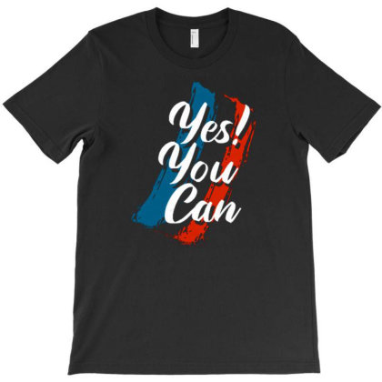 Yes You Can (2) T-shirt Designed By Dhiart