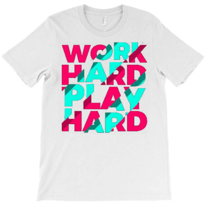 Work Hard Play Hard2 T-shirt Designed By Dhiart