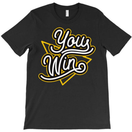 You Win T-shirt Designed By Dhiart