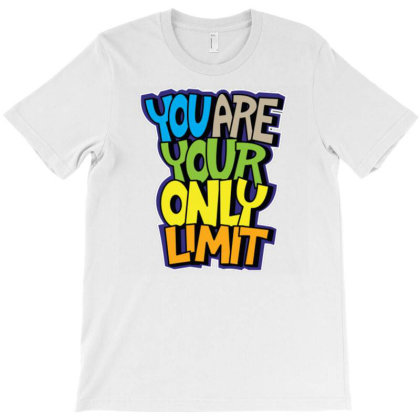 You Are Your Only Limit (2) T-shirt Designed By Dhiart