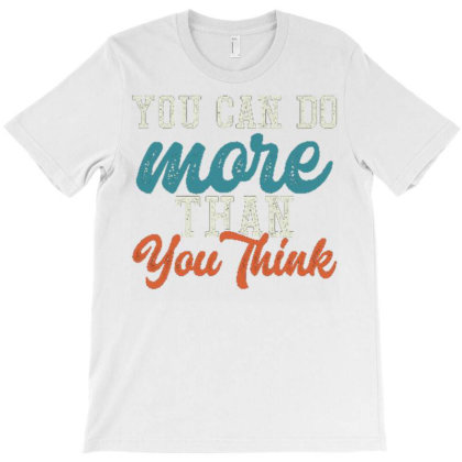 You Can Do More Than You Think (2) T-shirt Designed By Dhiart