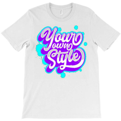 Your Own Style T-shirt Designed By Dhiart
