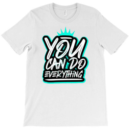 You Can Do Everything1 T-shirt Designed By Dhiart