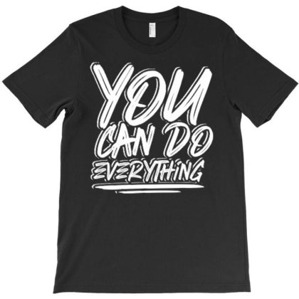 You Can Do Everything T-shirt Designed By Dhiart
