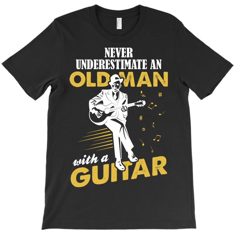 Never Underestimate An Old Man With A Guitar T-shirt   Artistshot