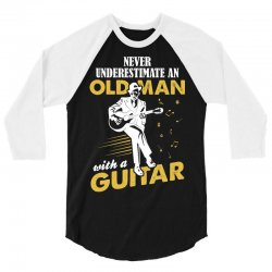 Never Underestimate An Old Man With A Guitar 3/4 Sleeve Shirt   Artistshot
