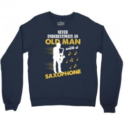 Never Underestimate An Old Man With A Saxophone Crewneck Sweatshirt | Artistshot