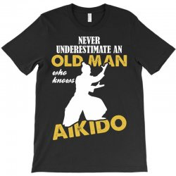 Never Underestimate An Old Man Who Knows Aikido T-Shirt | Artistshot
