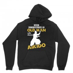 Never Underestimate An Old Man Who Knows Aikido Unisex Hoodie | Artistshot