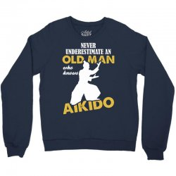 Never Underestimate An Old Man Who Knows Aikido Crewneck Sweatshirt | Artistshot