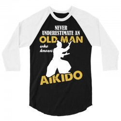 Never Underestimate An Old Man Who Knows Aikido 3/4 Sleeve Shirt | Artistshot