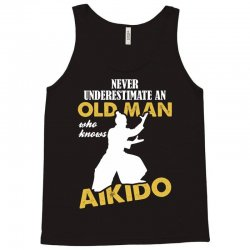 Never Underestimate An Old Man Who Knows Aikido Tank Top | Artistshot
