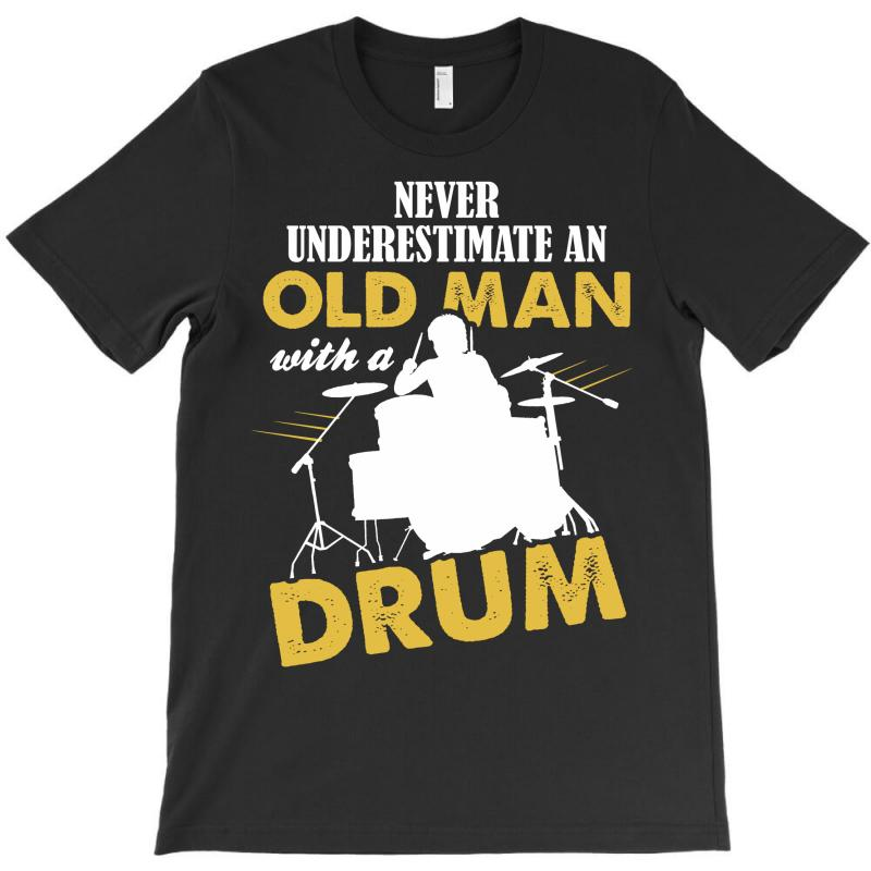 Never Underestimate An Old Man With A Drum T-shirt   Artistshot