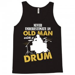 Never Underestimate An Old Man With A Drum Tank Top   Artistshot