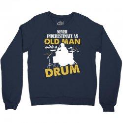 Never Underestimate An Old Man With A Drum Crewneck Sweatshirt   Artistshot
