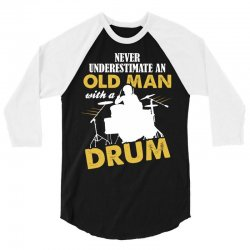 Never Underestimate An Old Man With A Drum 3/4 Sleeve Shirt   Artistshot